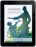 FORGIVEN: A Meditation on the Passion of Christ Through the Eyes of Peter and Judas